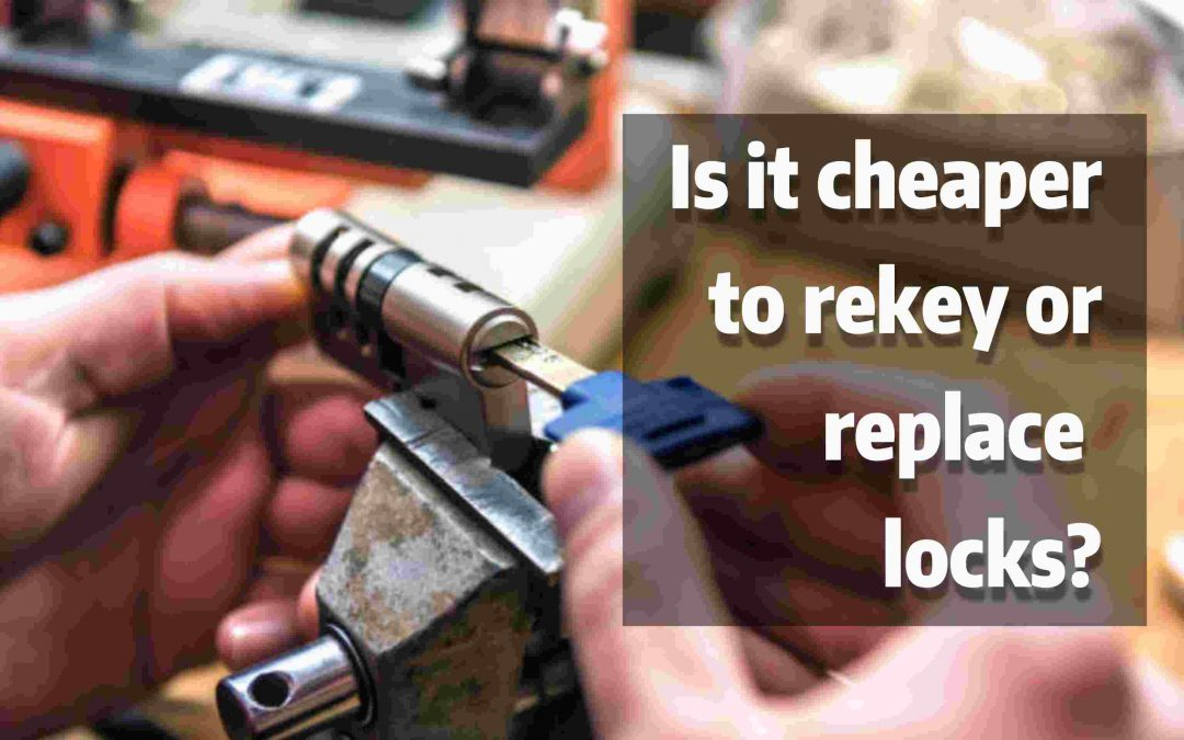 Is It Cheaper To Rekey Or Replace Locks