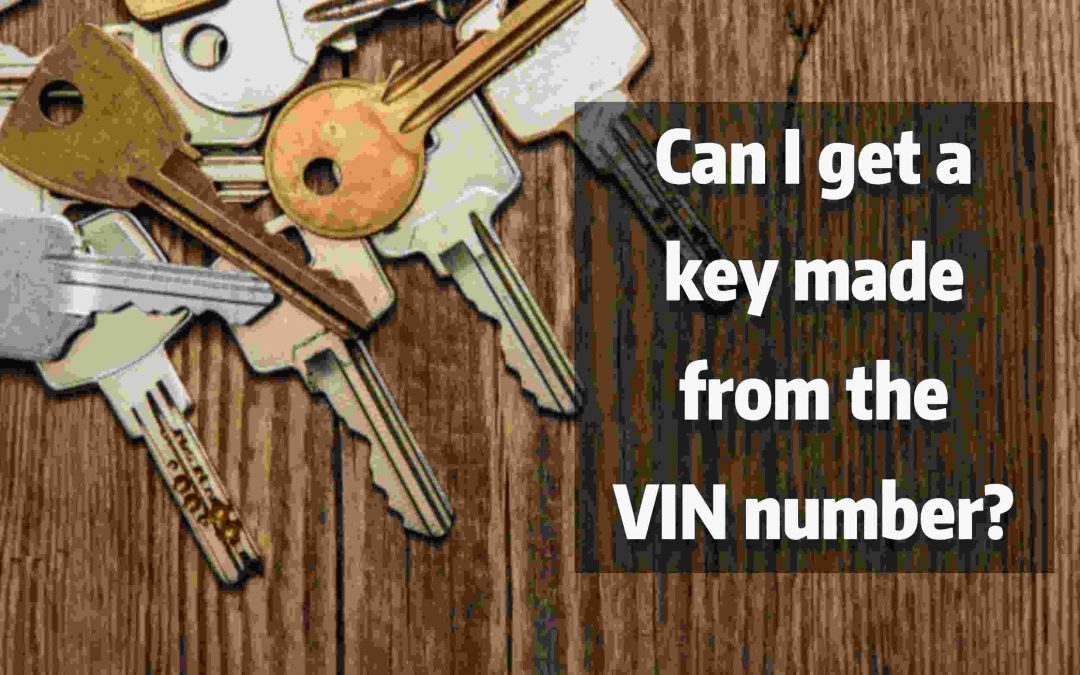 Can I Get A Key Made From The VIN Number