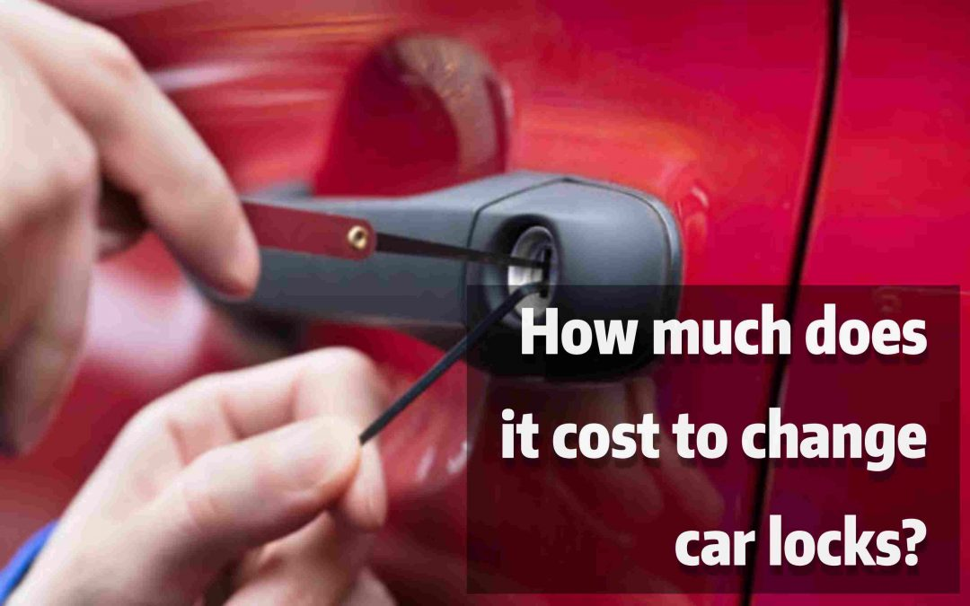 How Much Does It Cost To Change Car Locks