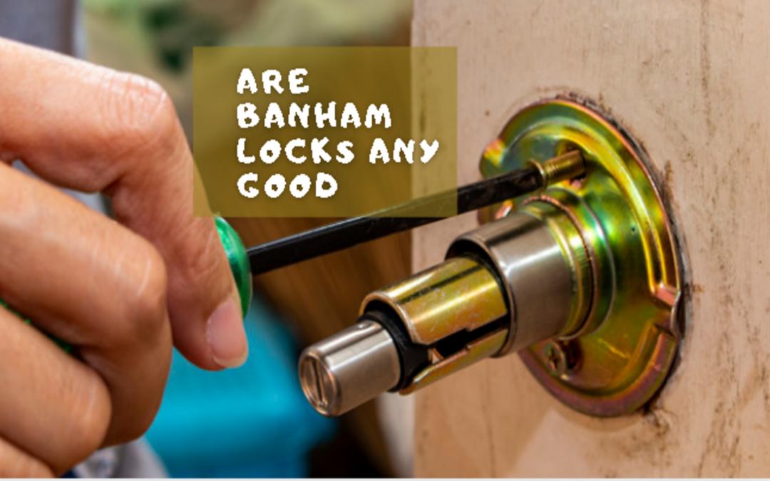 Are Banham Locks any good