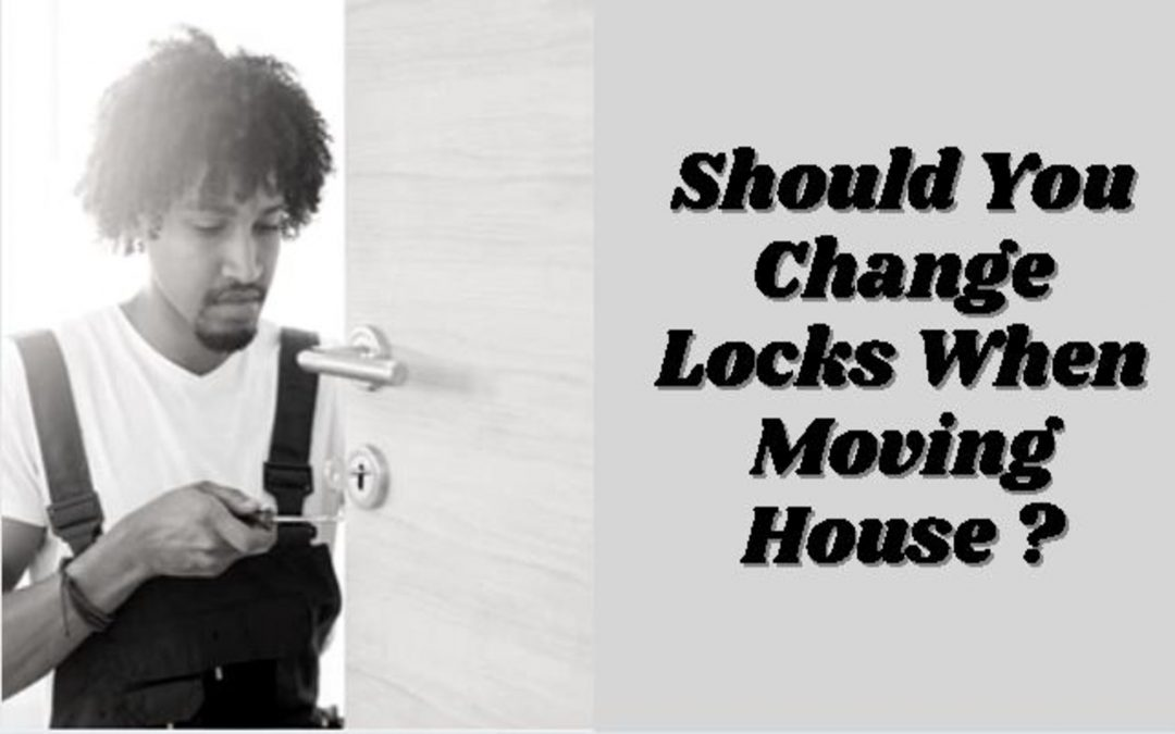 Should You Change Locks When Moving House