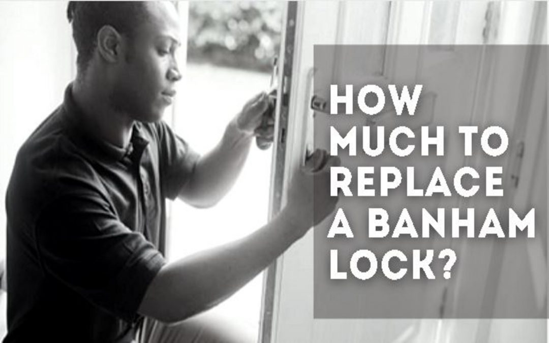 How Much to Replace a Banham Lock