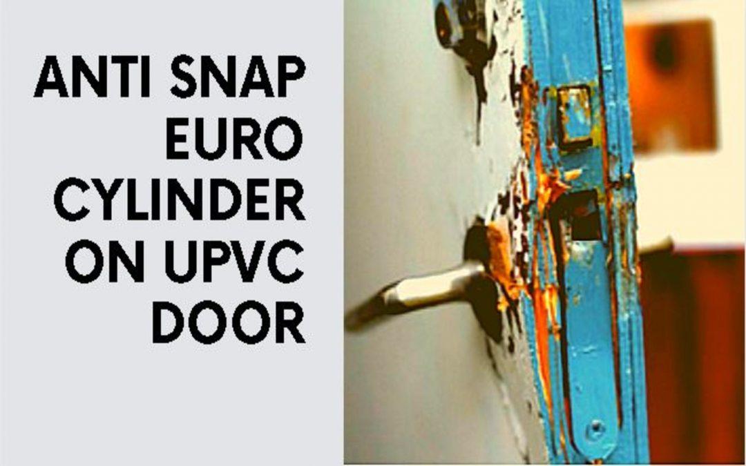Anti Snap Euro Cylinder on uPVC Door