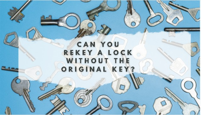 Can you rekey a lock without the original key